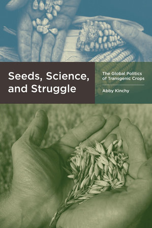 Seeds, Science, and Struggle by Abby Kinchy