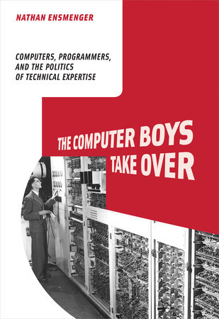 The Computer Boys Take Over by Nathan L. Ensmenger