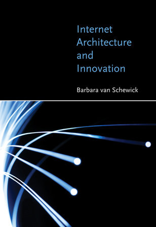 Internet Architecture and Innovation by Barbara Van Schewick