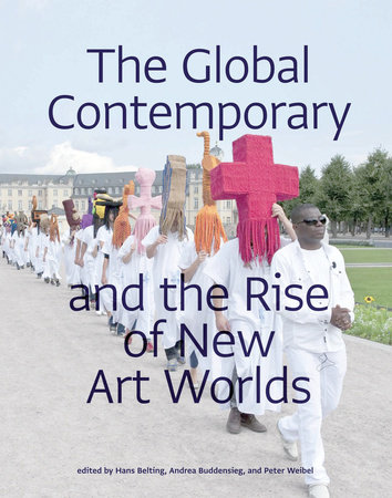 The Global Contemporary and the Rise of New Art Worlds by