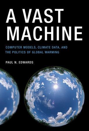 A Vast Machine by Paul N. Edwards