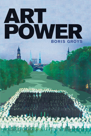 Art Power by Boris Groys