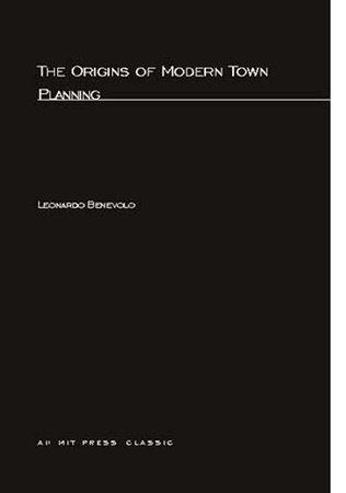 The Origins of Modern Town Planning by Leonardo Benevolo