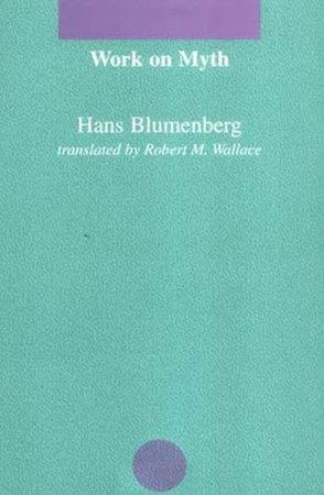 Work on Myth by Hans Blumenberg