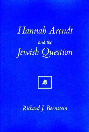 Hannah Arendt And The Jewish Question by Richard J. Bernstein