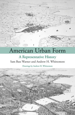 American Urban Form by Sam Bass Warner, Jr. and Andrew Whittemore
