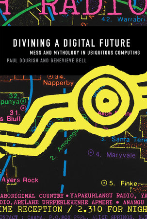 Divining a Digital Future by Paul Dourish and Genevieve Bell