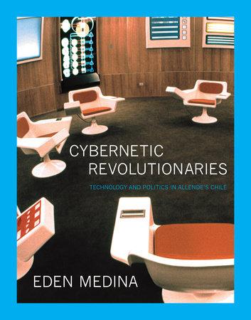 Cybernetic Revolutionaries by Eden Medina