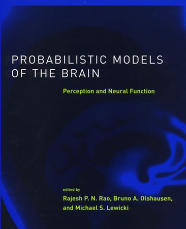 Probabilistic Models of the Brain by edited by Rajesh P.N. Rao, Bruno A. Olshausen, and Michael S. Lewicki