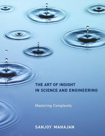 The Art of Insight in Science and Engineering by Sanjoy Mahajan