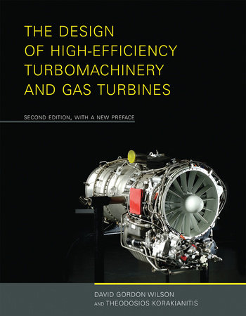 The Design of High-Efficiency Turbomachinery and Gas Turbines, second edition, with a new preface by David Gordon Wilson and Theodosios Korakianitis