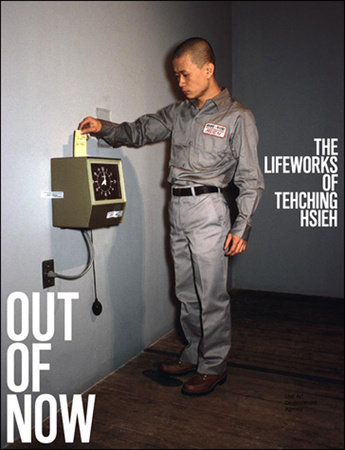 Out of Now, updated edition by Adrian Heathfield and Tehching Hsieh