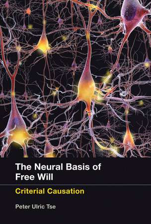 The Neural Basis of Free Will by Peter Ulric Tse