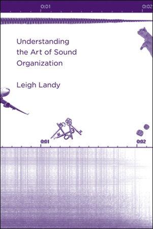 Understanding the Art of Sound Organization by Leigh Landy