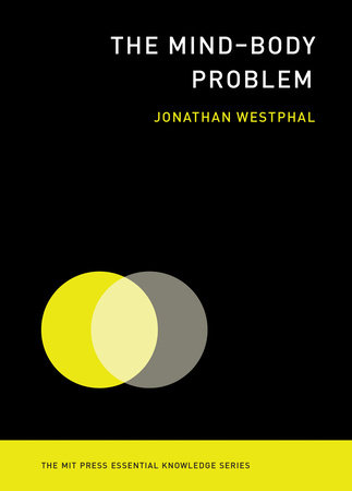 The Mind-Body Problem by Jonathan Westphal