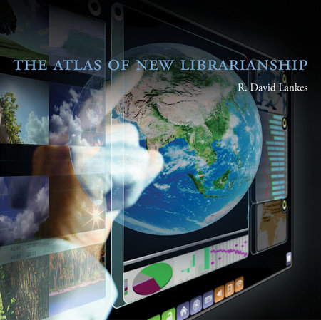 The Atlas of New Librarianship by R. David Lankes