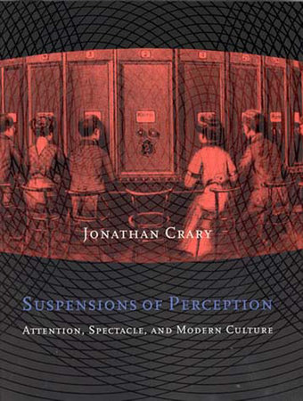 Suspensions of Perception by Jonathan Crary