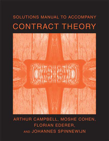 Solutions Manual to Accompany Contract Theory by Arthur Campbell, Moshe Cohen, Florian Ederer and Johannes Spinnewijn
