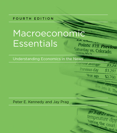 Macroeconomic Essentials, fourth edition by Peter E. Kennedy and Jay Prag