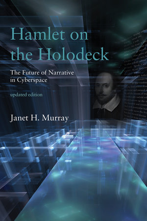 Hamlet on the Holodeck, updated edition by Janet H. Murray