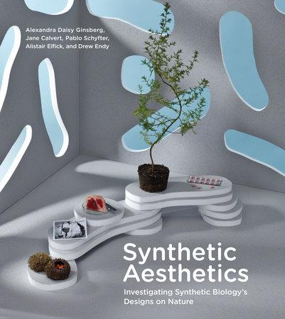 Synthetic Aesthetics by Alexandra Daisy Ginsberg, Jane Calvert, Pablo Schyfter, Alistair Elfick and Drew Endy