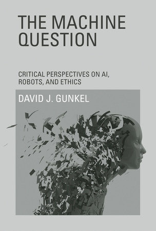 The Machine Question by David J. Gunkel