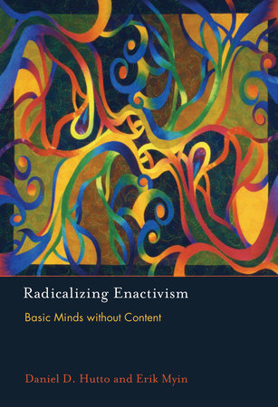 Radicalizing Enactivism by Daniel D. Hutto and Erik Myin