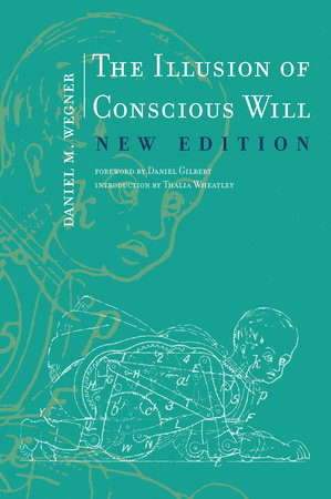 The Illusion of Conscious Will, New Edition by Daniel M. Wegner