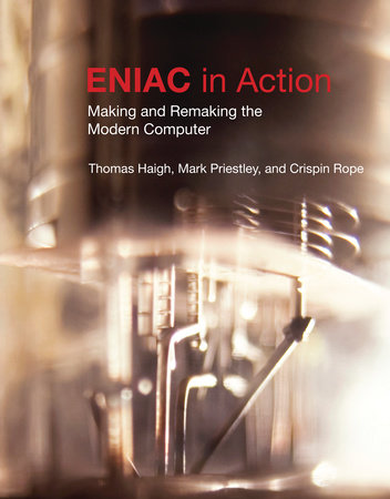 ENIAC in Action by Thomas Haigh, Mark Priestley and Crispin Rope