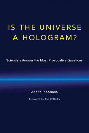 Is the Universe a Hologram? by Adolfo Plasencia