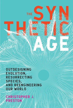 The Synthetic Age by Christopher J. Preston
