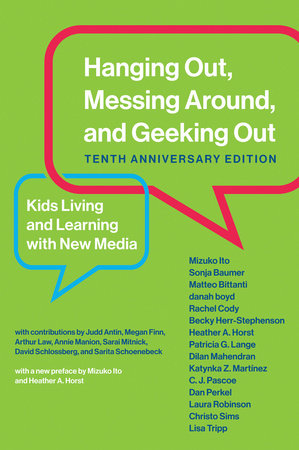 Hanging Out, Messing Around, and Geeking Out, Tenth Anniversary Edition by Mizuko Ito, Sonja Baumer, Matteo Bittanti, Danah Boyd and Rachel Cody