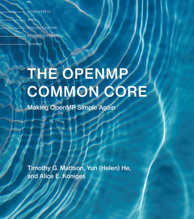 The OpenMP Common Core by Timothy G. Mattson, Yun (Helen) He and Alice E. Koniges