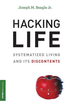 Hacking Life by Joseph M. Reagle, Jr.