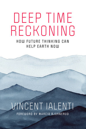 Deep Time Reckoning by Vincent Ialenti; foreword by Marcia Bjornerud