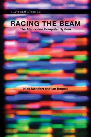 Racing the Beam by Nick Montfort and Ian Bogost