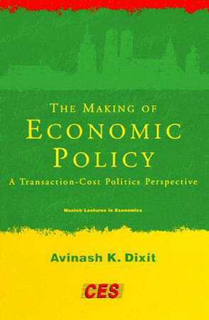 The Making of Economic Policy by Avinash K. Dixit