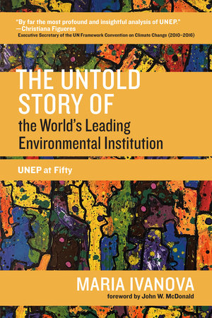 The Untold Story of the World's Leading Environmental Institution by Maria Ivanova