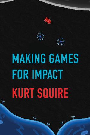 Making Games for Impact by Kurt Squire