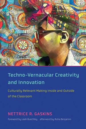 Techno-Vernacular Creativity and Innovation by Nettrice R. Gaskins