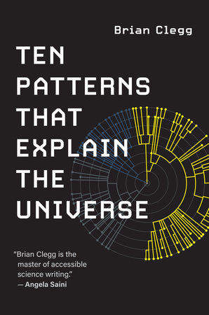 Ten Patterns That Explain the Universe by Brian Clegg
