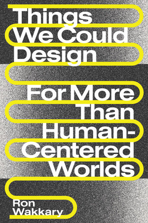 Things We Could Design by Ron Wakkary