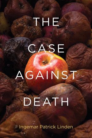 The Case against Death by Ingemar Patrick Linden