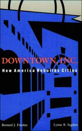 Downtown, Inc. by Bernard J. Frieden and Lynne B. Sagalyn
