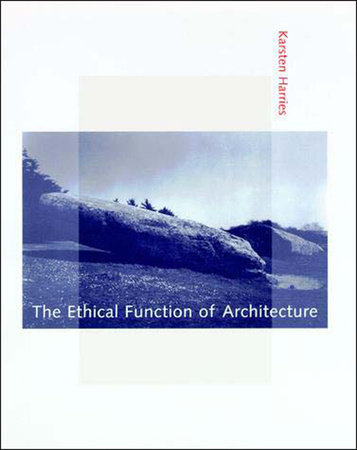 The Ethical Function of Architecture by Karsten Harries