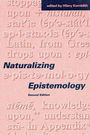Naturalizing Epistemology, second edition by