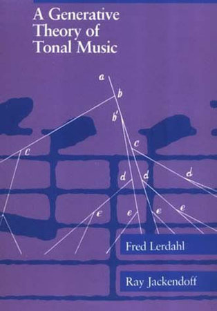 A Generative Theory of Tonal Music, reissue, with a new preface by Fred Lerdahl and Ray S. Jackendoff