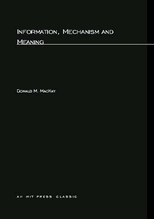 Information, Mechanism and Meaning by Donald M. MacKay