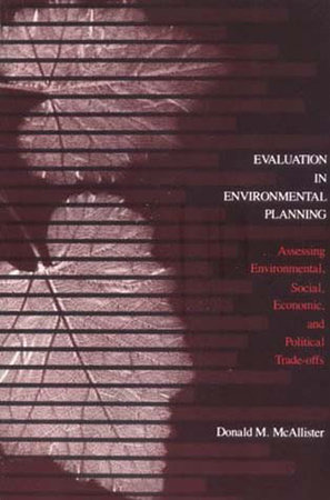 Evaluation in Environmental Planning by Donald M. McAllister