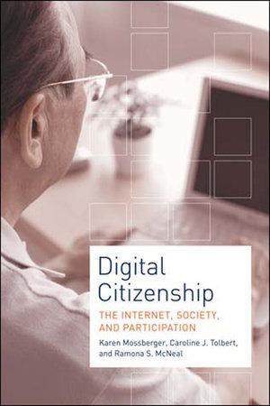 Digital Citizenship by Karen Mossberger, Caroline J. Tolbert and Ramona S. Mcneal